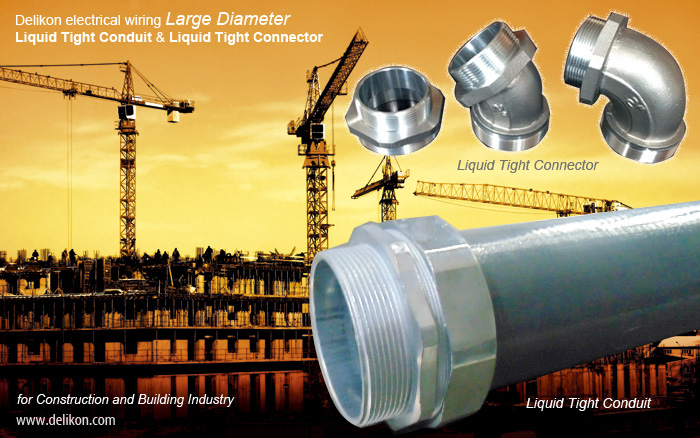 Delikon Large Diameter Electrical Liquid Tight Conduit and Connector for Construction and Building Industry Wiring Applications