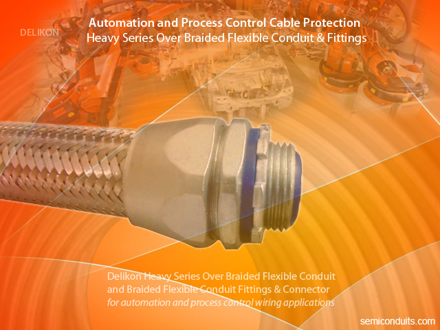 Delikon heavy series over braided flexible conduit and braided conduit fittings for automation and process control cable protection applications