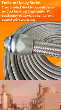Delikon Heavy Series Over Braided Flexible Conduit System for coal plant and cogeneration plant combustion electrical and control cable protection