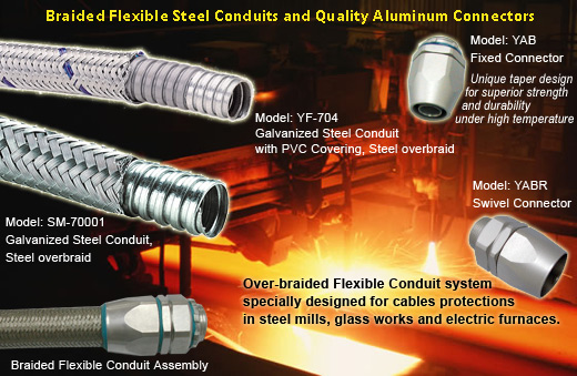Over Braided Flexible Conduit system specially designed for cables protections in steel mills, glass works and electric furnaces.
