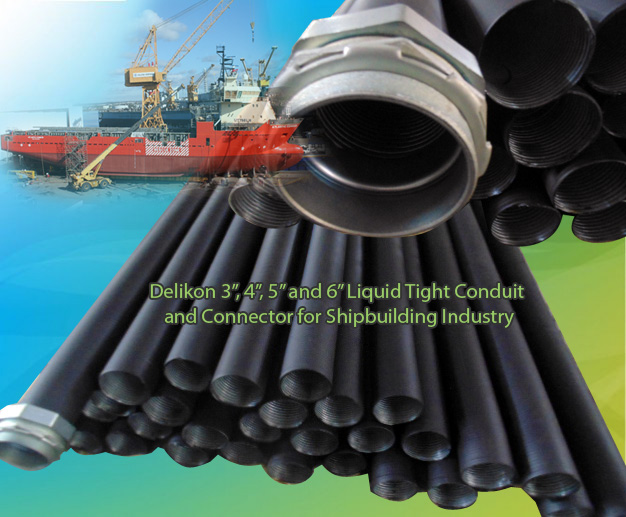 Delikon large diameter liquid tight conduit and fittings for shipbuilding and ship repairs, electrical cable management liquid tight conduit and liquid tight conduit connector