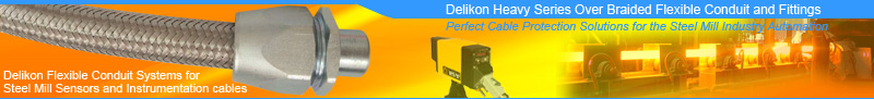 Delikon Heavy Series Over Braided Flexible Conduit and Fittings Provides Perfect Cable Protection Solutions for the Steel Mill Industry Automation