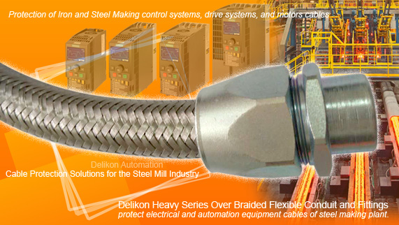 Delikon Heavy Series Over Braided Flexible Conduit and Fittings protect electrical and automation equipment cables of iron making and steel making plant. Heavy Series Over Braided Flexible Conduit for IRONMAKING AND STEELMAKING control systems, PLC, drive systems, motors cables.