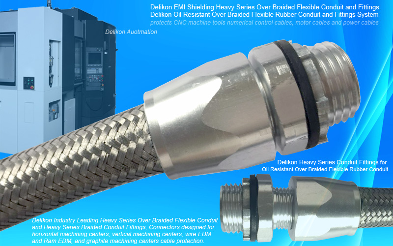 Delikon EMI Shielding Heavy Series Over Braided Flexible Conduit and Conduit Fittings protect CNC machine tools numerical control cables, motor cables and power cables. Delikon is known for global leadership in providing reliable cable protection flexible conduit systems to metal cutting and manufacturing industry,with industry leading Heavy Series Over Braided Flexible Conduit and Fittings cable protection for horizontal machining center,vertical machining center,wire EDM and Ram EDM,and graphite machining centers.